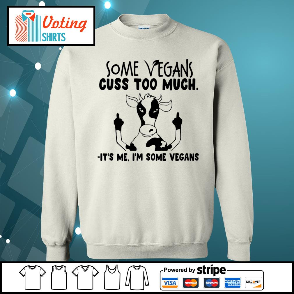 Cow some vegans cuss too much it_s me I_m some vegans s sweater