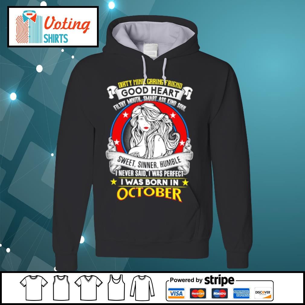 Dirty mind caring friend good heart sweet, sinner, humble I was born in october s hoodie