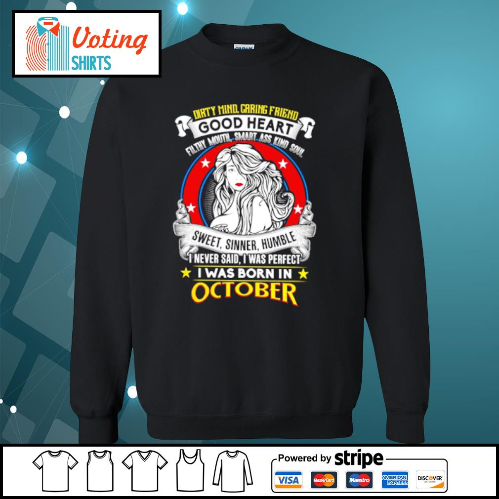 Dirty mind caring friend good heart sweet, sinner, humble I was born in october s sweater