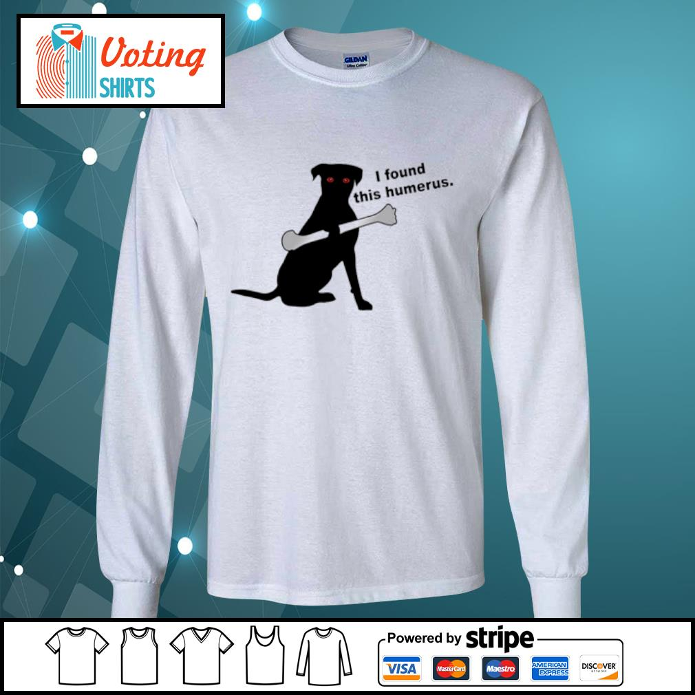 Dog I found this humerus s longsleeve-tee