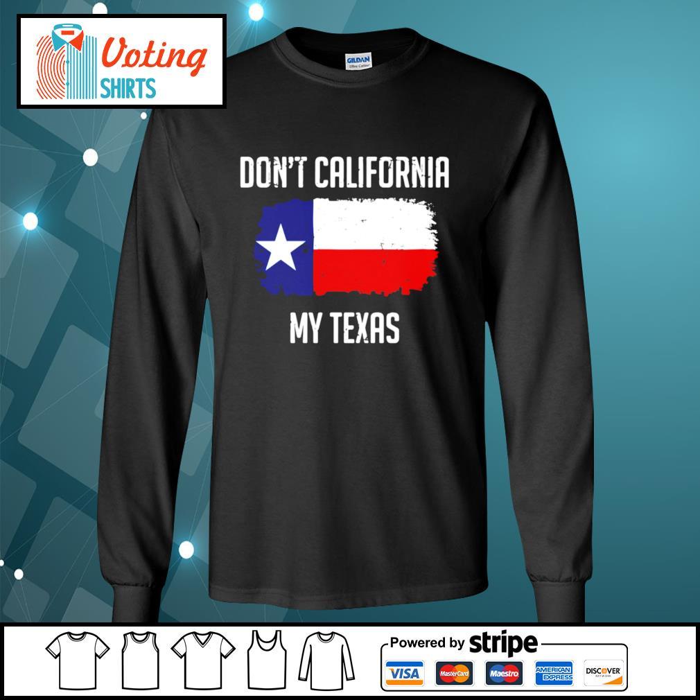 Don_t California my My Texas s longsleeve-tee