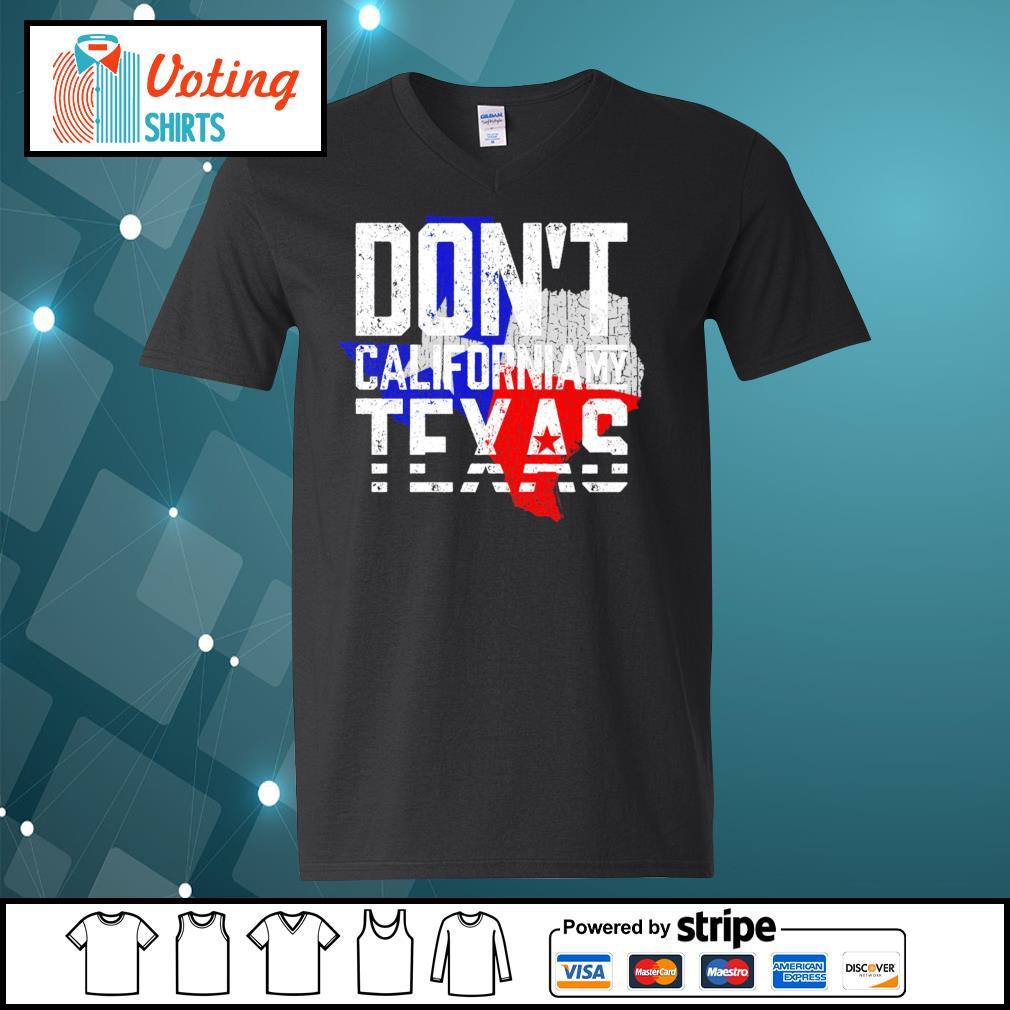 Don_t California my Texas s v-neck-t-shirt