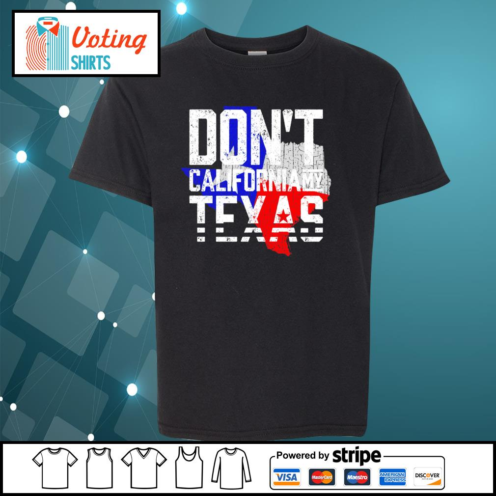 Don_t California my Texas s youth-tee