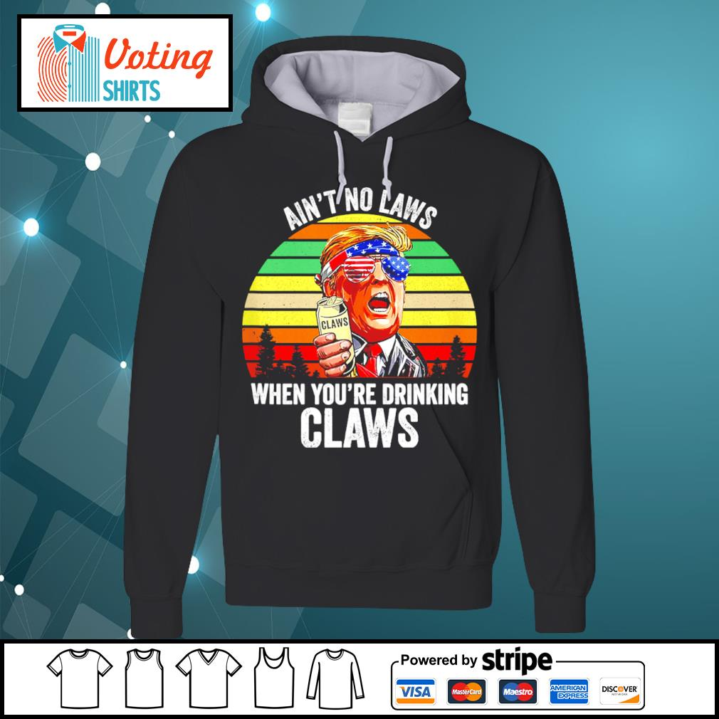Donald Trump ain't no laws when you_re drinking claws vintage s hoodie