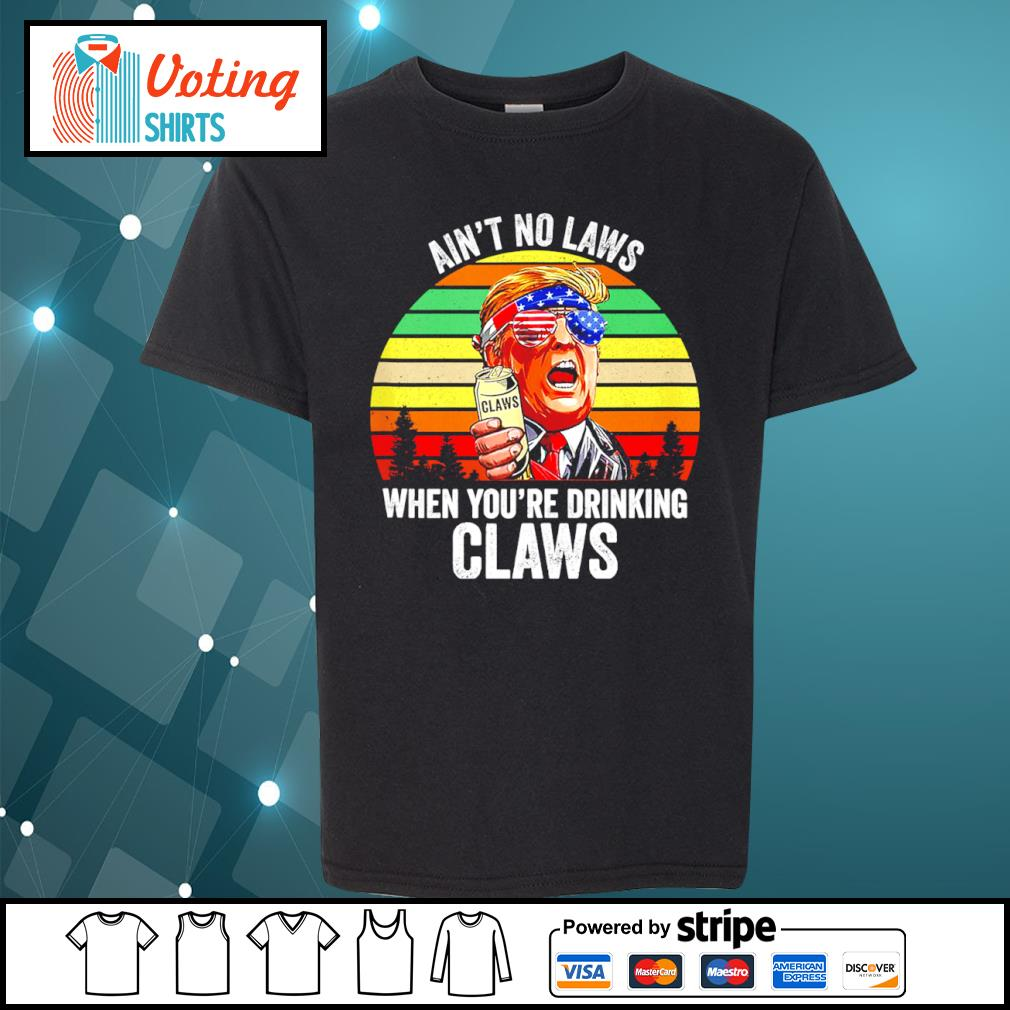 Donald Trump ain't no laws when you_re drinking claws vintage s youth-tee