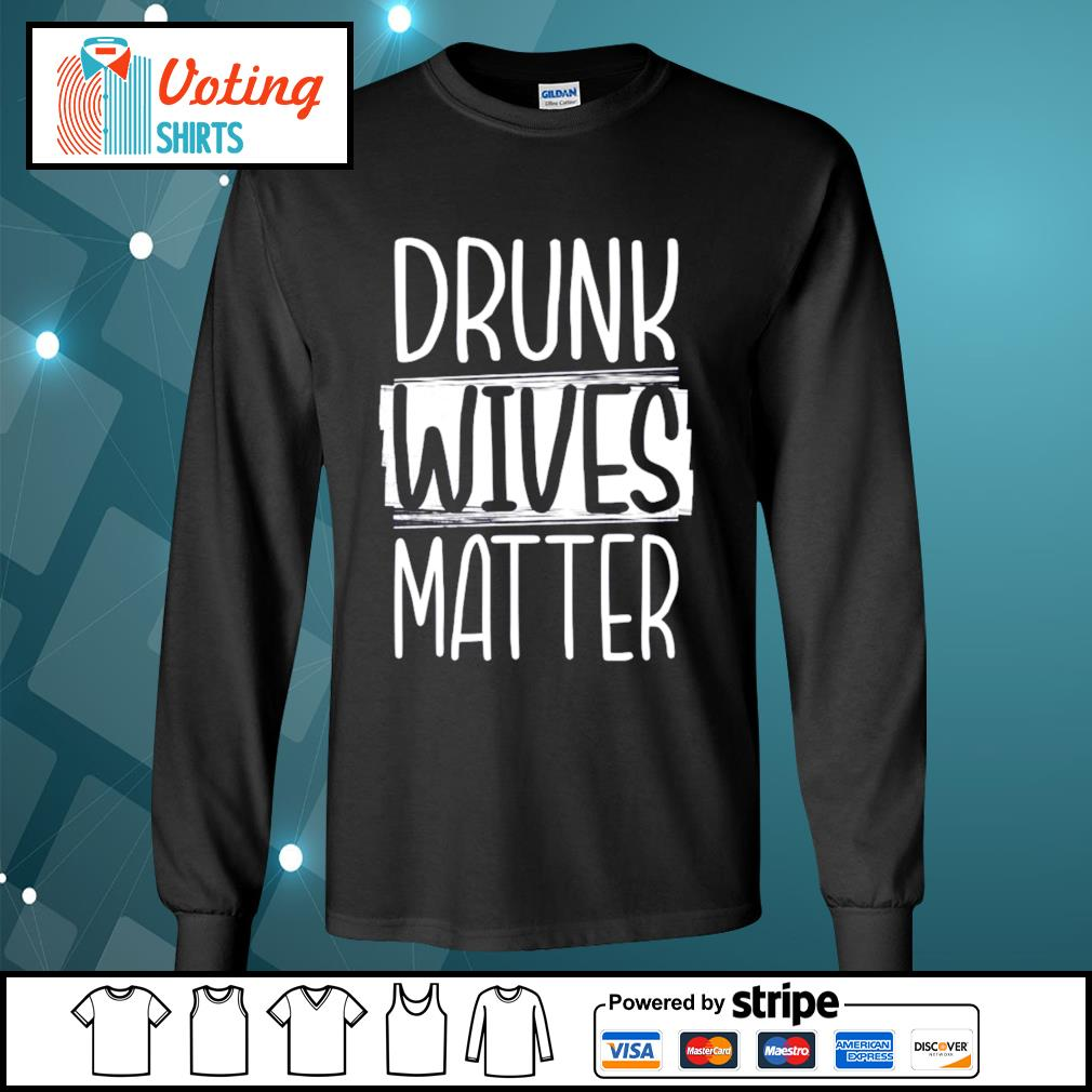 Drunk Wives Matter s longsleeve-tee