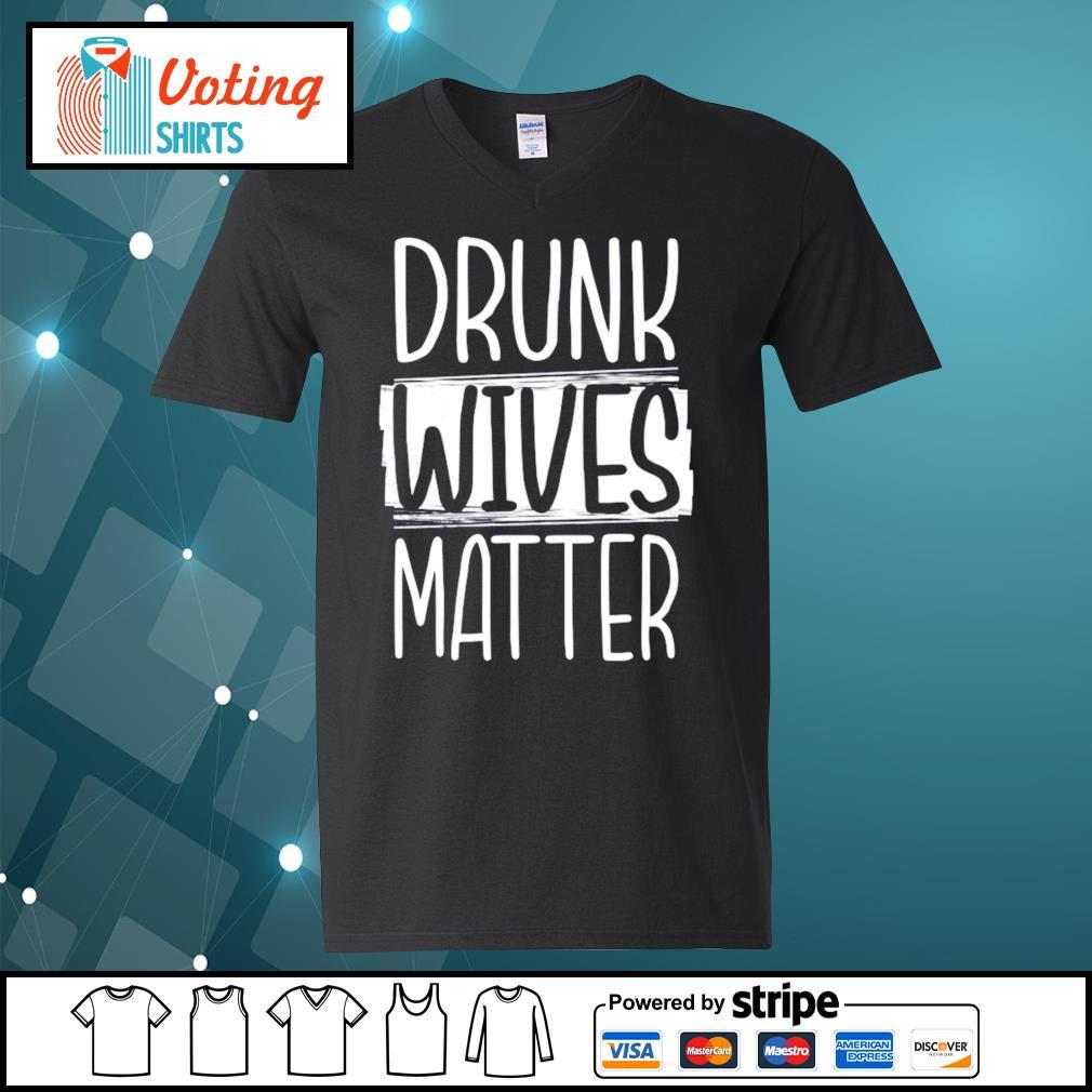 Drunk Wives Matter s v-neck-t-shirt