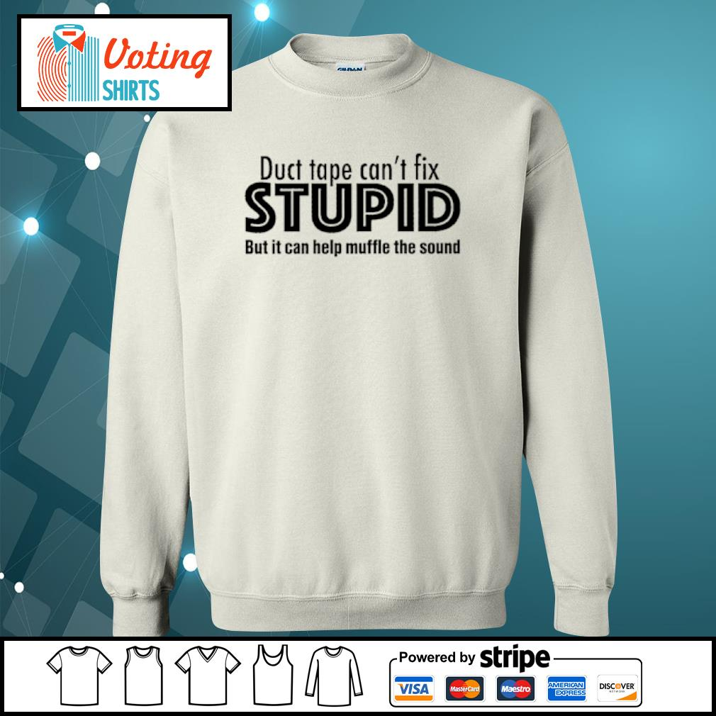 Duct tape can_t fix stupid but it can help muffle the sound s sweater