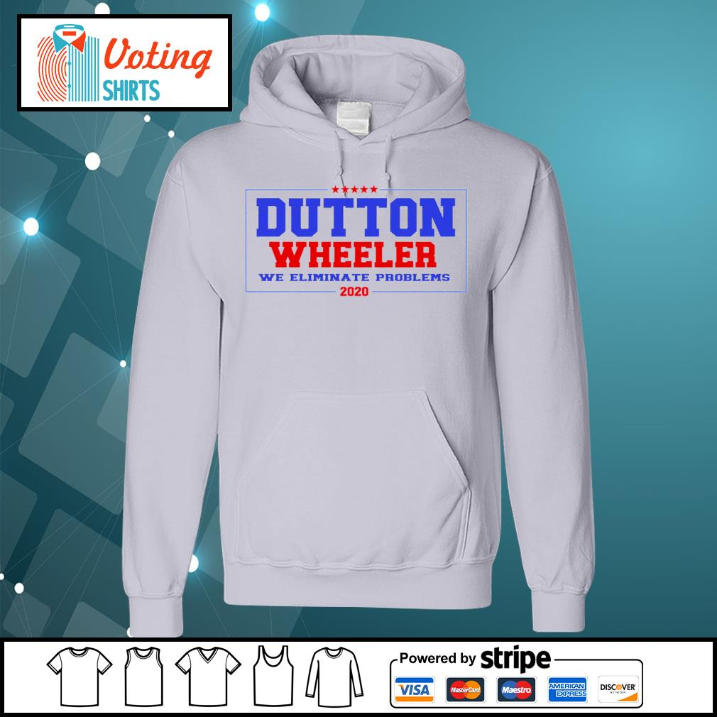Dutton Wheeler we eliminate problems 2020 s hoodie