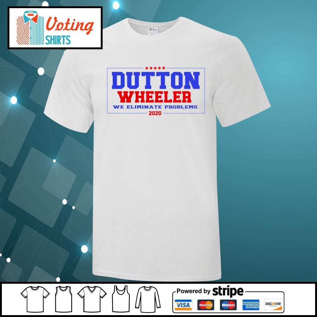 Dutton Wheeler we eliminate problems 2020 shirt