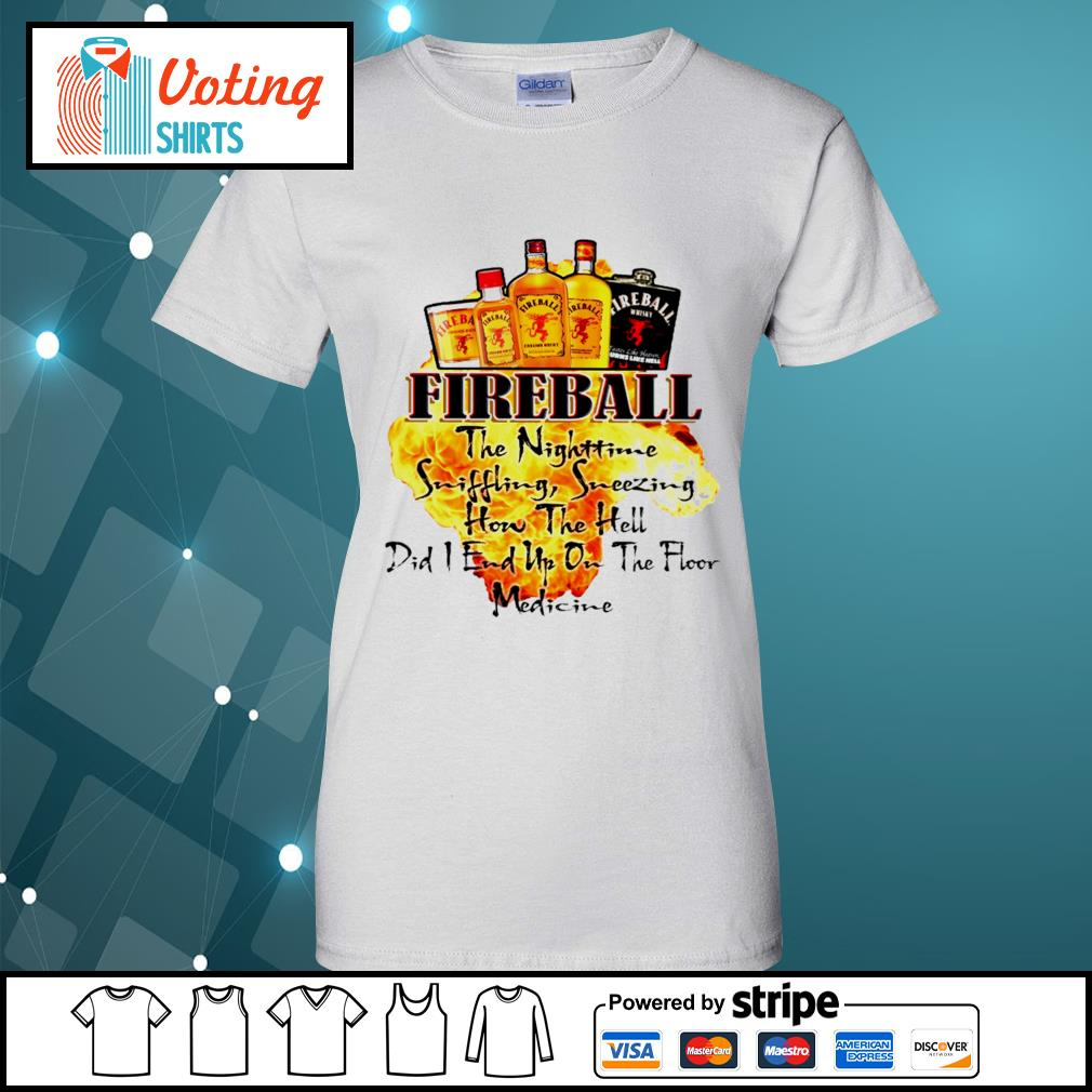 Fireball the Nighttime sniffling sneezing how the hell s ladies-tee