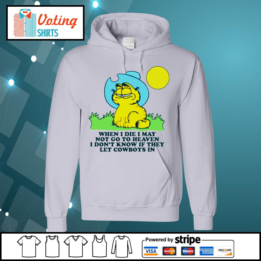 Garfield when I die may not go to heaven I don't know if they let Cowboys in s hoodie