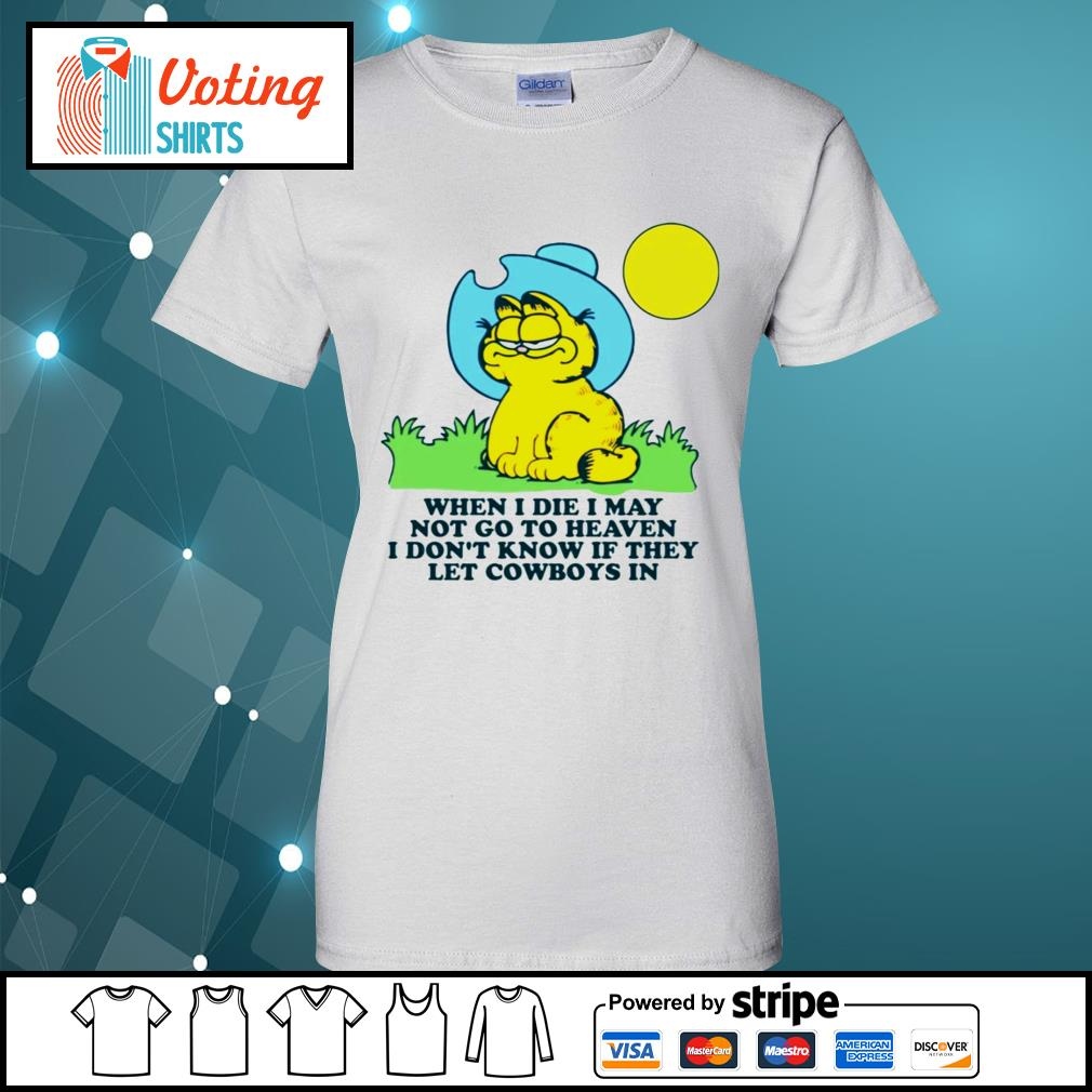 Garfield when I die may not go to heaven I don't know if they let Cowboys in s ladies-tee