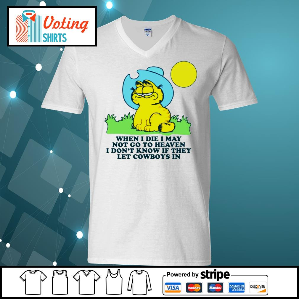Garfield when I die may not go to heaven I don't know if they let Cowboys in s v-neck-t-shirt