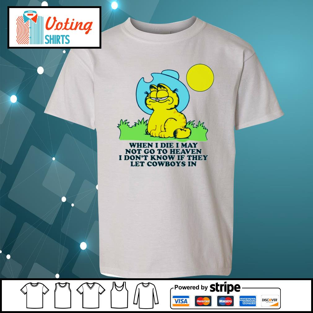 Garfield when I die may not go to heaven I don't know if they let Cowboys in s youth-tee
