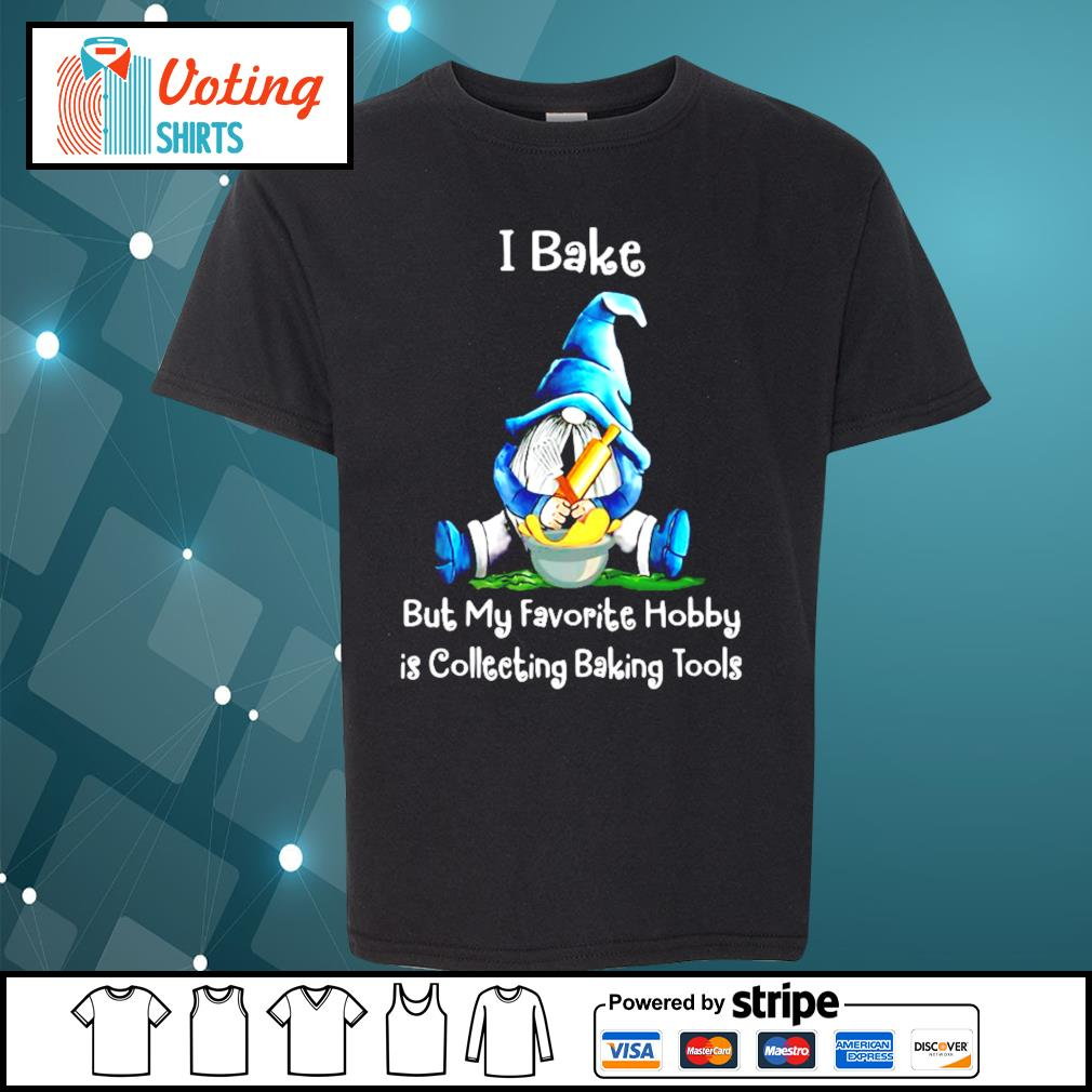 Gnome I bake but my favorite hobby is collecting baking tools s youth-tee