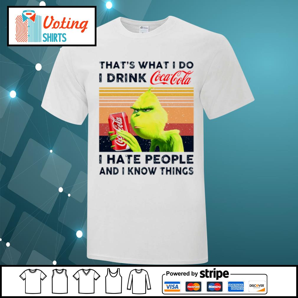 Grinch that_s what I do I drink Coca Cola I hate people and I know things vintage shirt