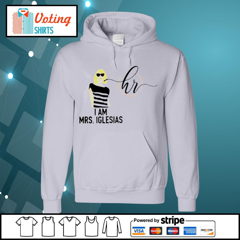 I am Mrs Iglesias s hoodie