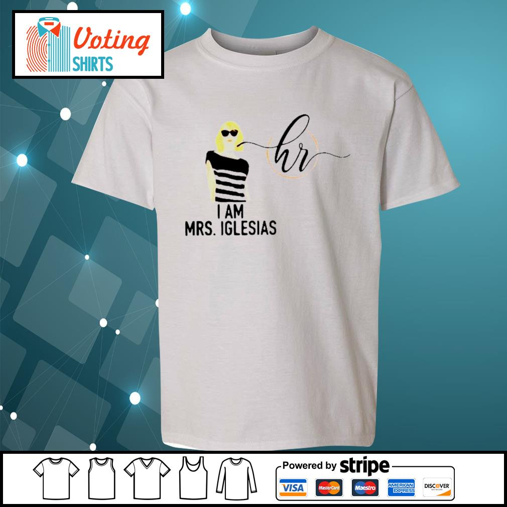 I am Mrs Iglesias s youth-tee