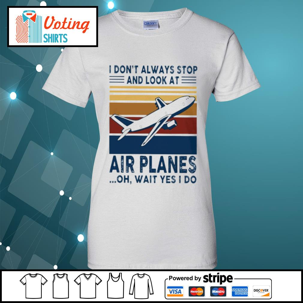 I don_t alway stop and look at air planes oh wait yes I do s ladies-tee
