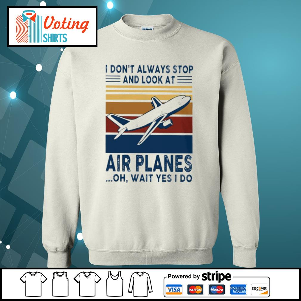 I don_t alway stop and look at air planes oh wait yes I do s sweater