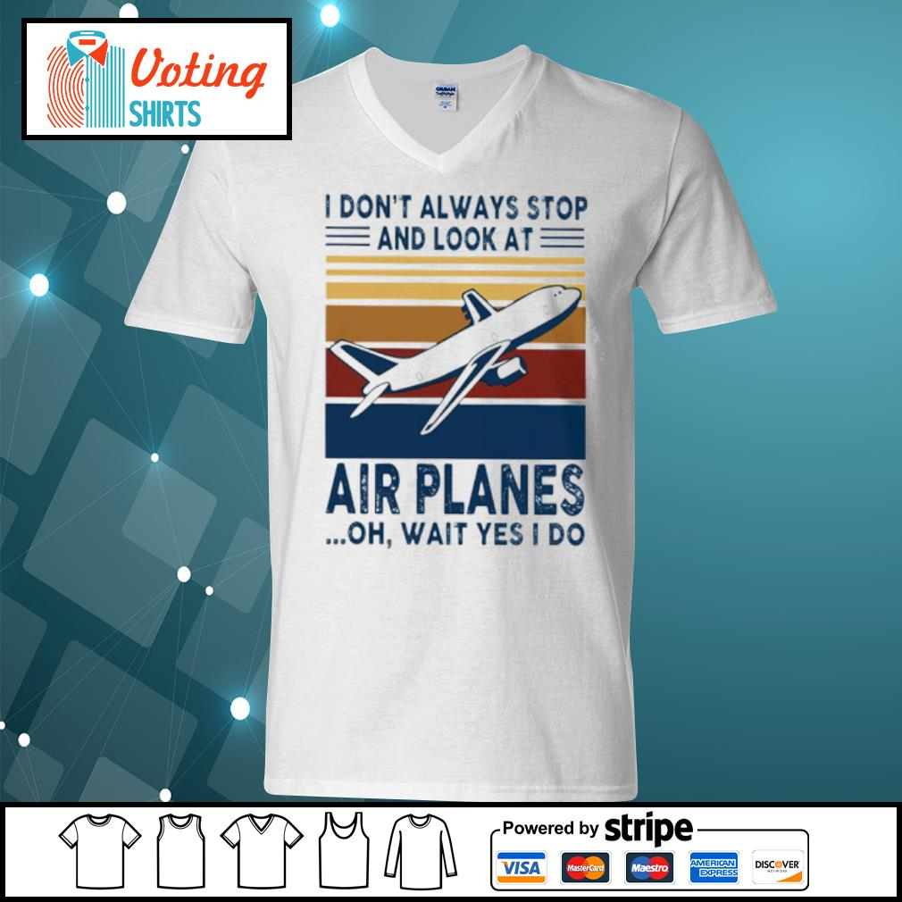 I don_t alway stop and look at air planes oh wait yes I do s v-neck-t-shirt