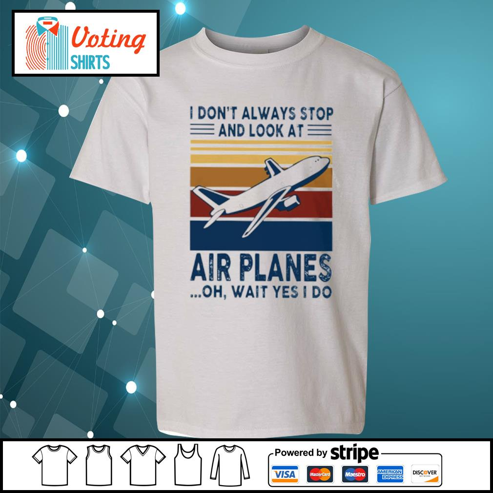 I don_t alway stop and look at air planes oh wait yes I do s youth-tee