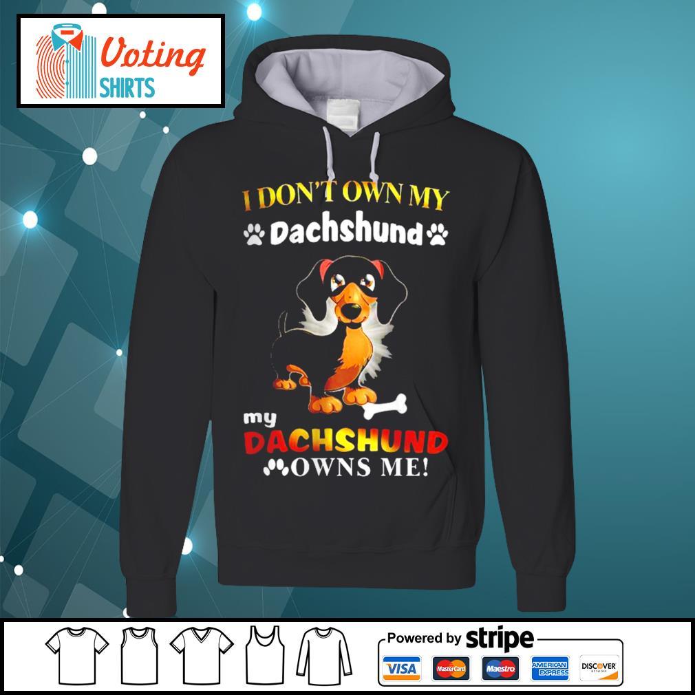 I don't own my dachshund my dachshund owns me s hoodie