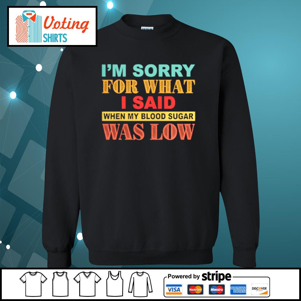 I_m Sorry For What I Said When My Blood Sugar Was Low s sweater