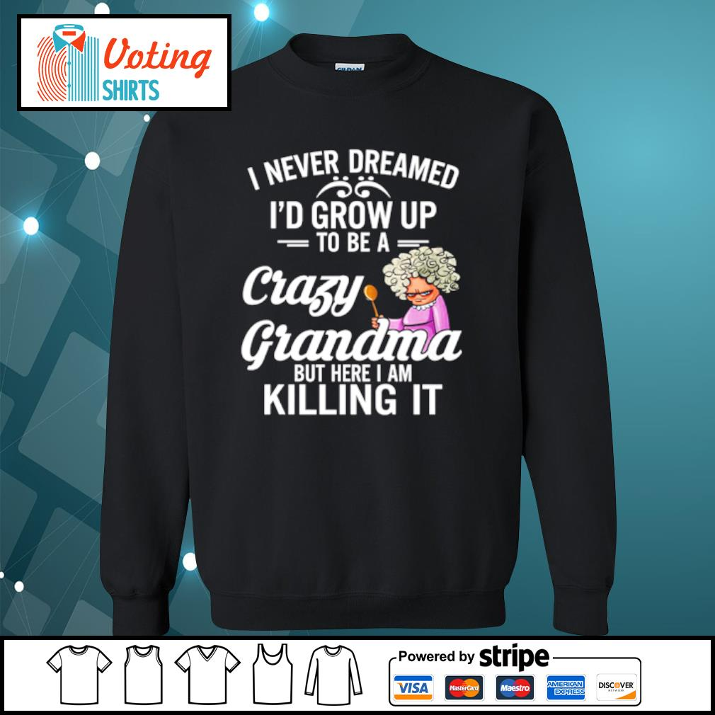 I never dreamed I'd grow up to be a crazy grandma but here I am killing it s sweater