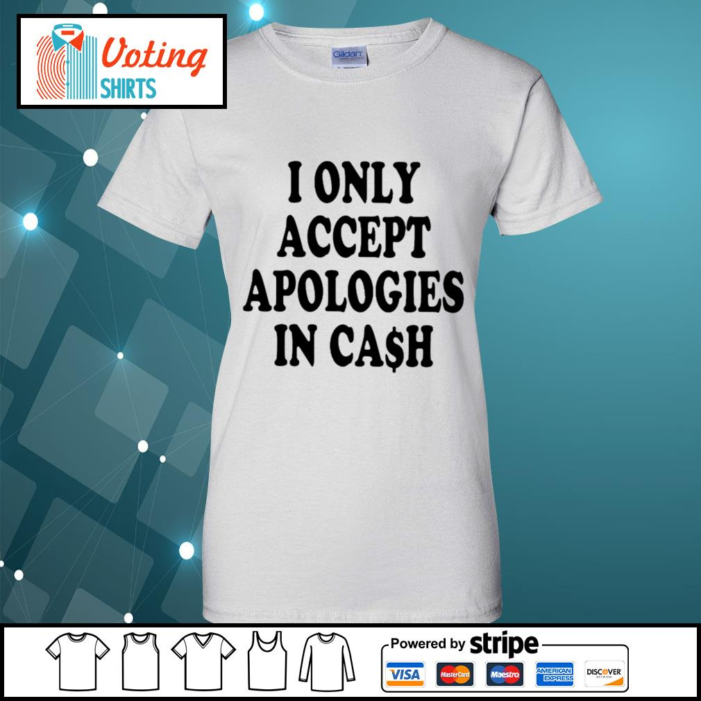 I only accept apologies in cash s ladies-tee