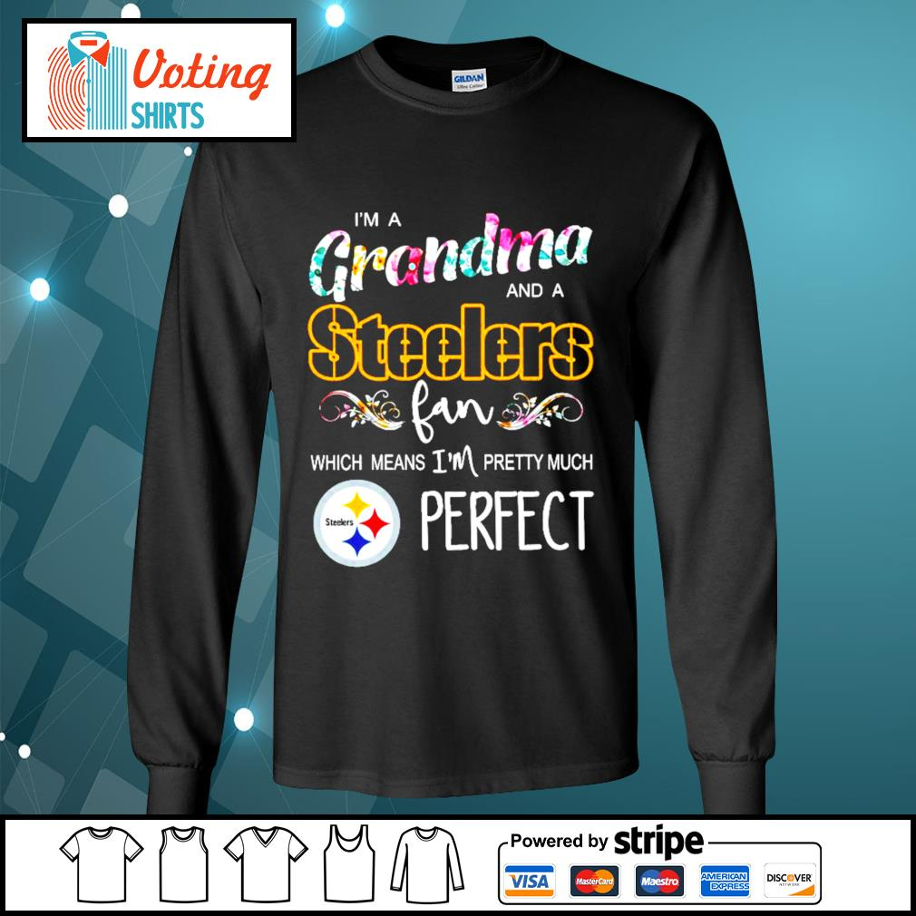 I'm a grandma and a Pittsburgh Steelers fan which means I'm pretty much perfect s longsleeve-tee