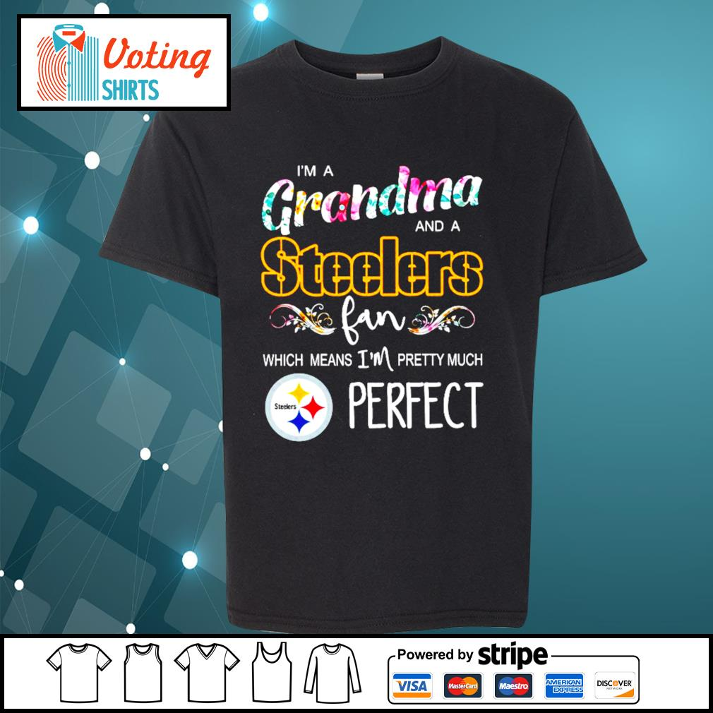 I'm a grandma and a Pittsburgh Steelers fan which means I'm pretty much perfect s youth-tee