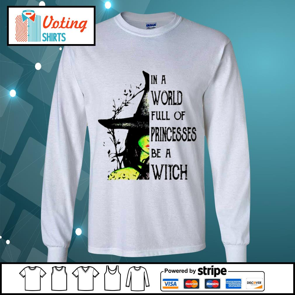 In a world full of princesses be a witch s longsleeve-tee