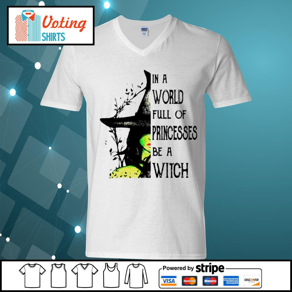 In a world full of princesses be a witch s v-neck-t-shirt