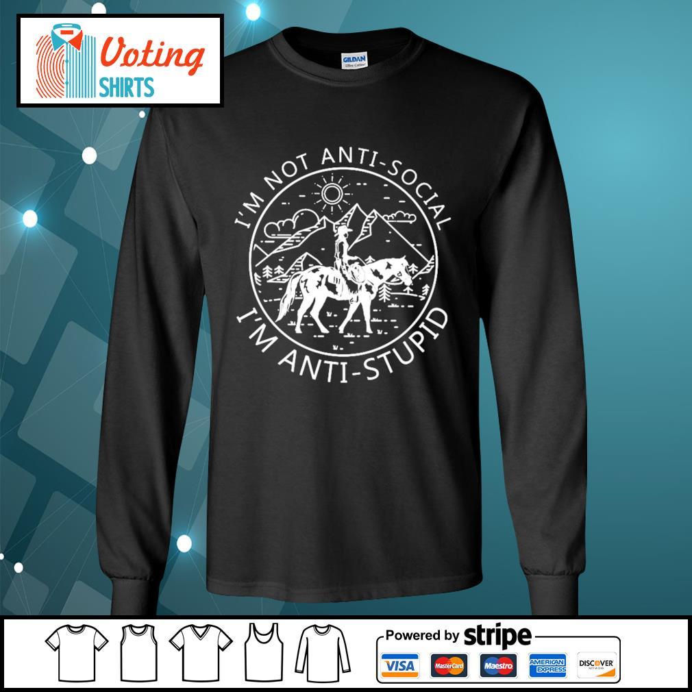 Riding horse I_m not anti-social I_m anti-stupid s longsleeve-tee