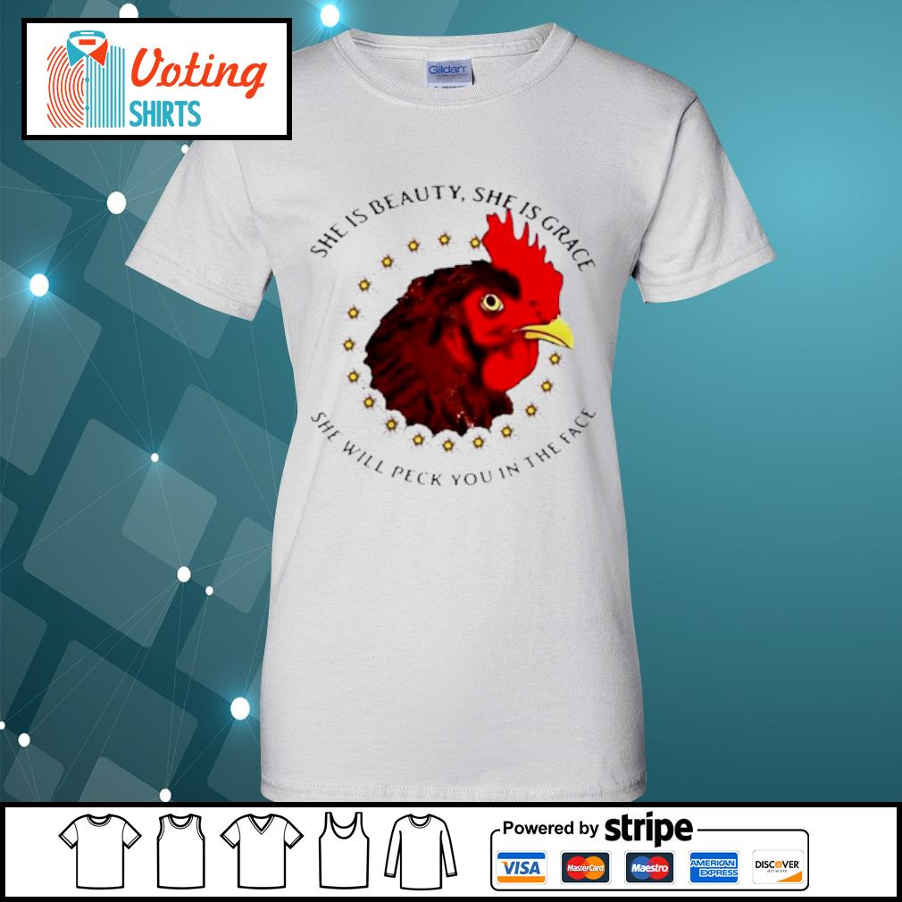 She is beauty she is grace she will peck you in the face chicken with flower s ladies-tee