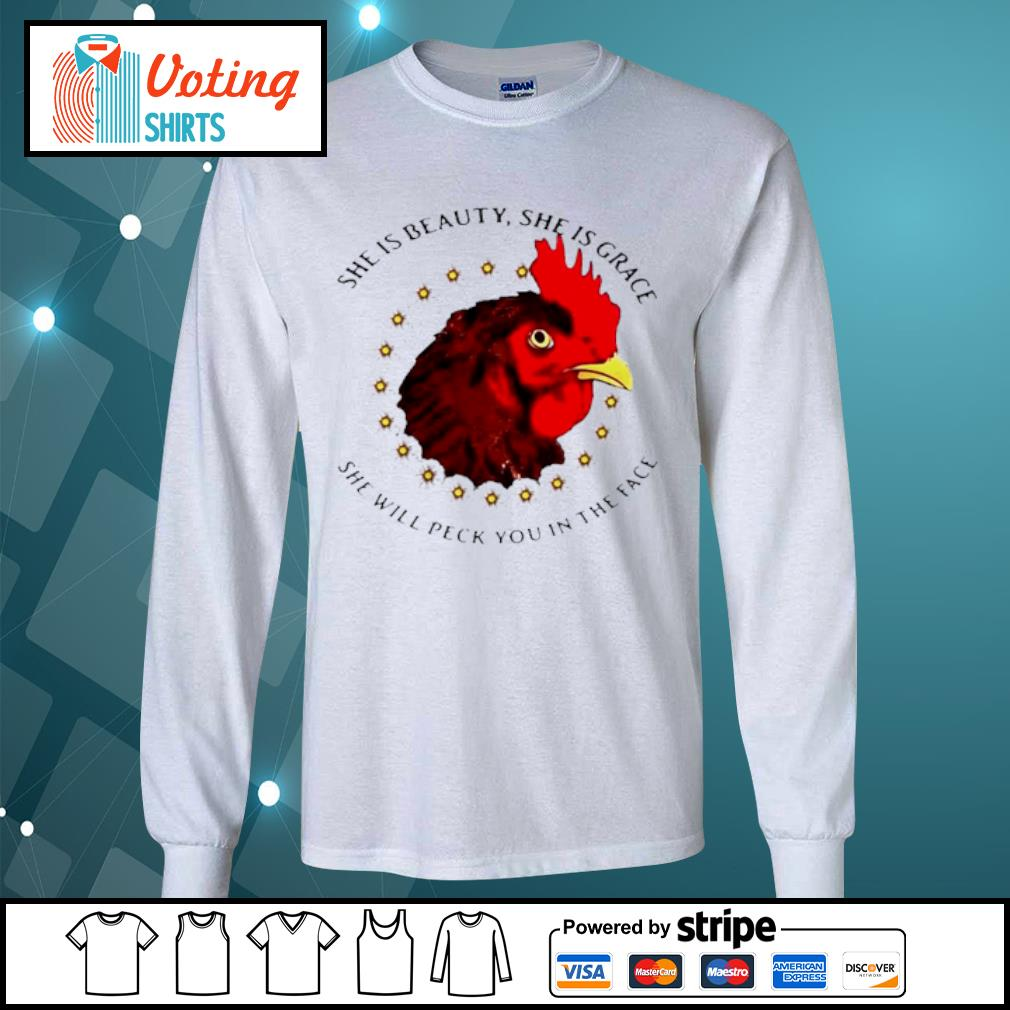 She is beauty she is grace she will peck you in the face chicken with flower s longsleeve-tee