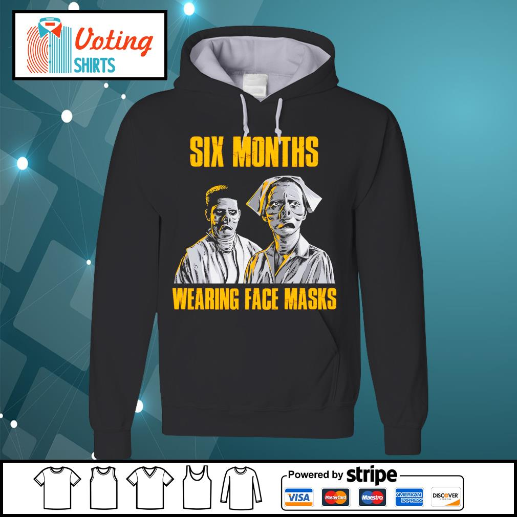 Six months wearing face masks s hoodie