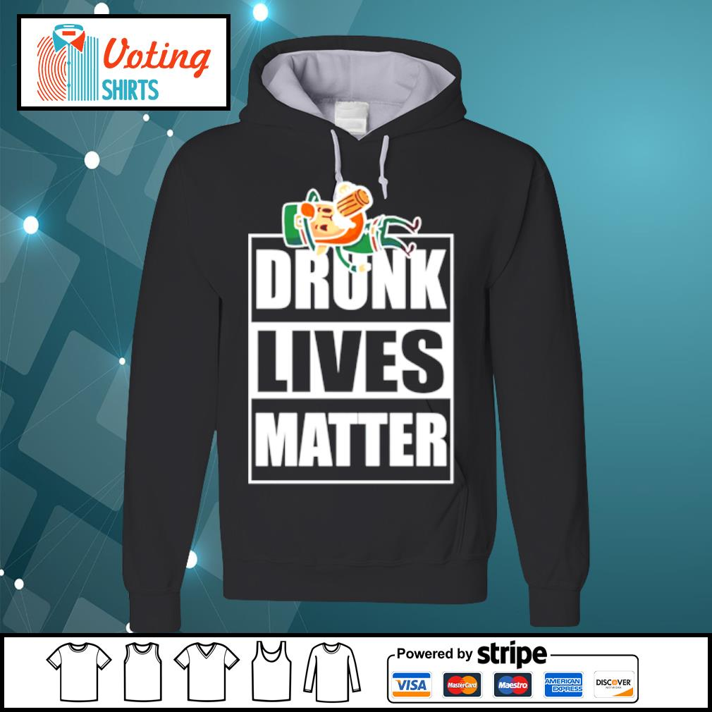 St. Patrick's Day drunk lives matter s hoodie