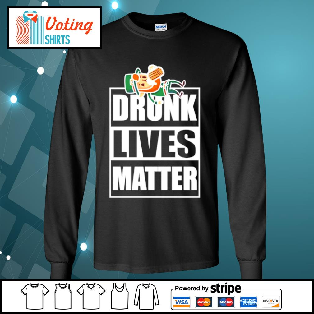 St. Patrick's Day drunk lives matter s longsleeve-tee