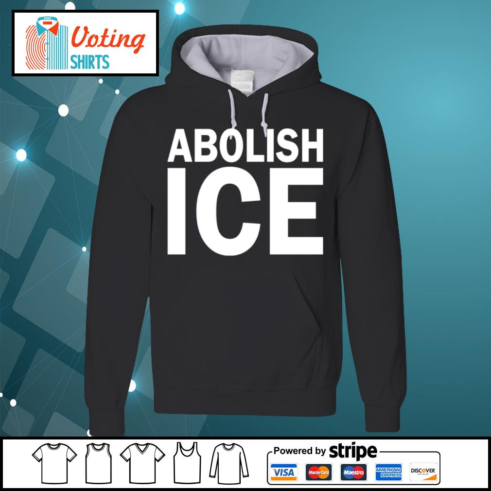 Abolish Ice s hoodie