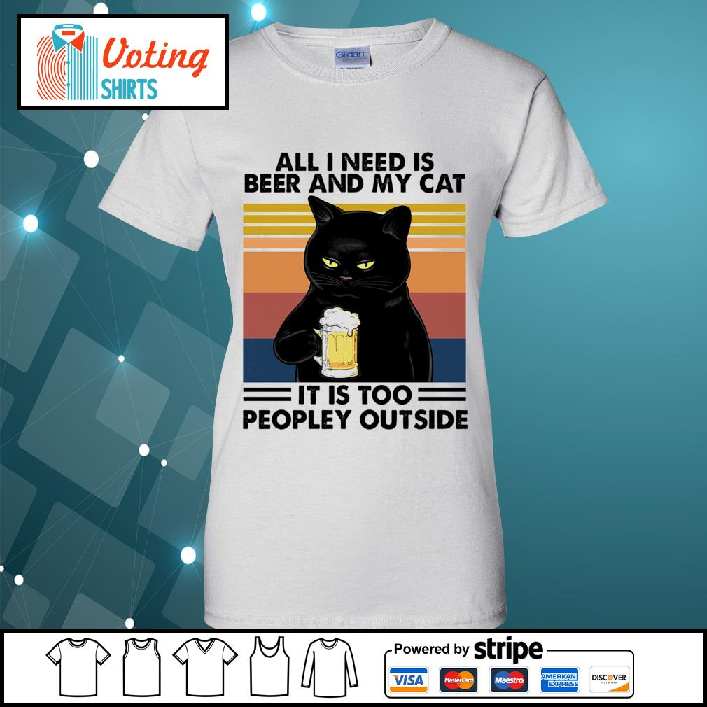 All I need is beer and my cat it is too peopley outside vintage s ladies-tee