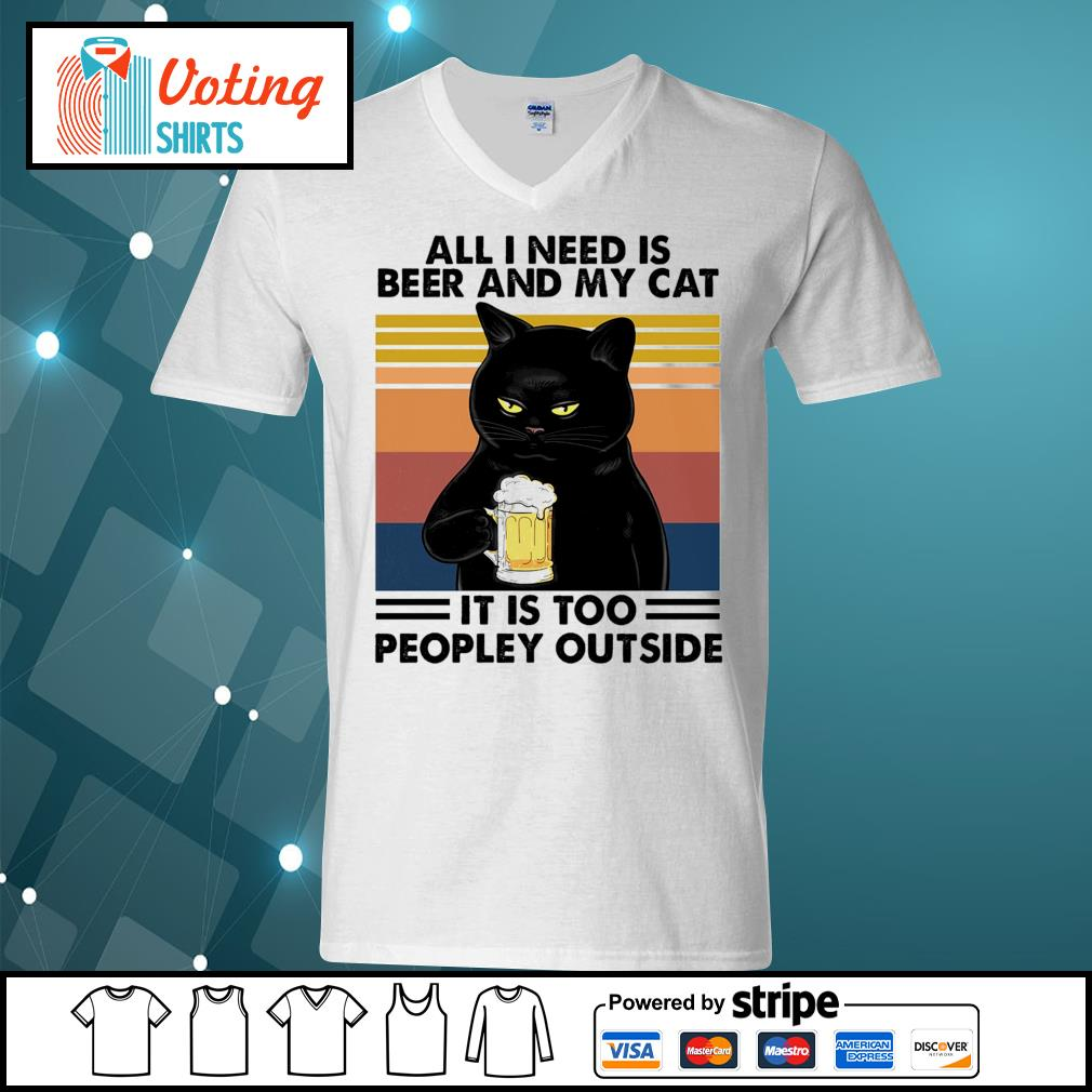 All I need is beer and my cat it is too peopley outside vintage s v-neck-t-shirt