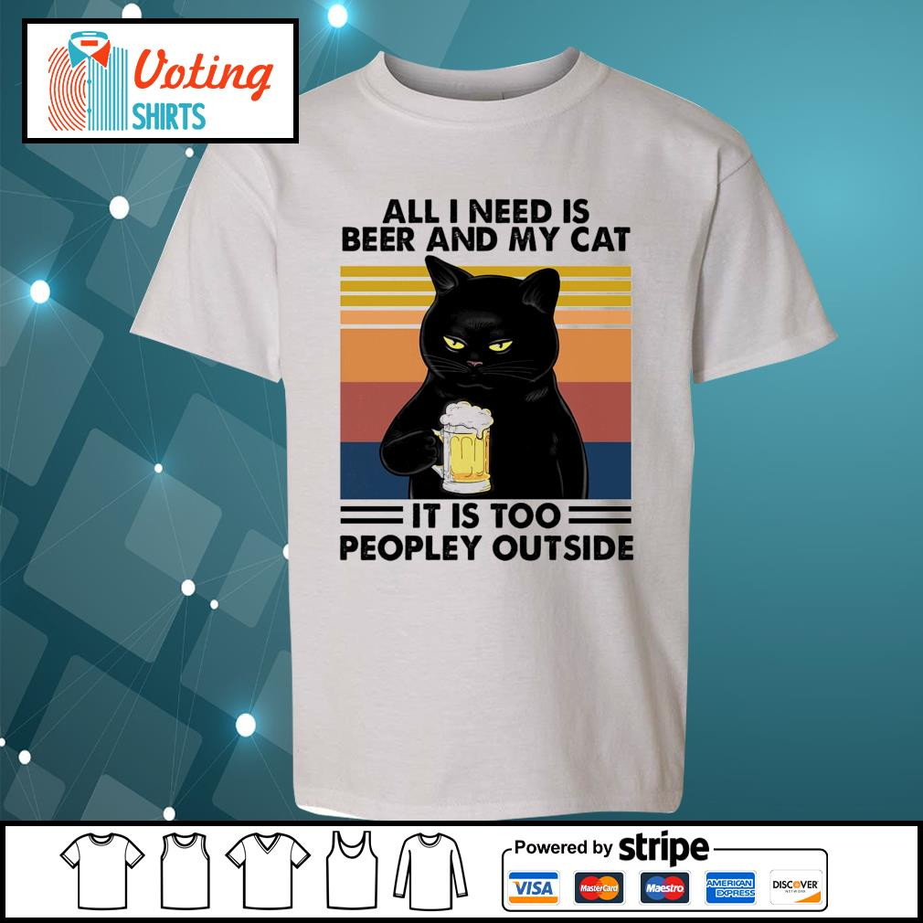 All I need is beer and my cat it is too peopley outside vintage s youth-tee