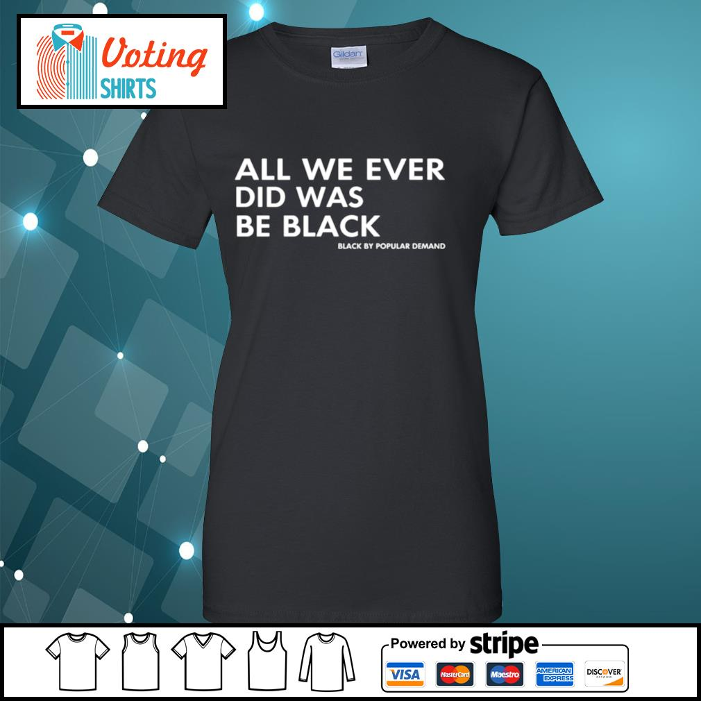 All We Ever Did Was Be Black ladies-tee