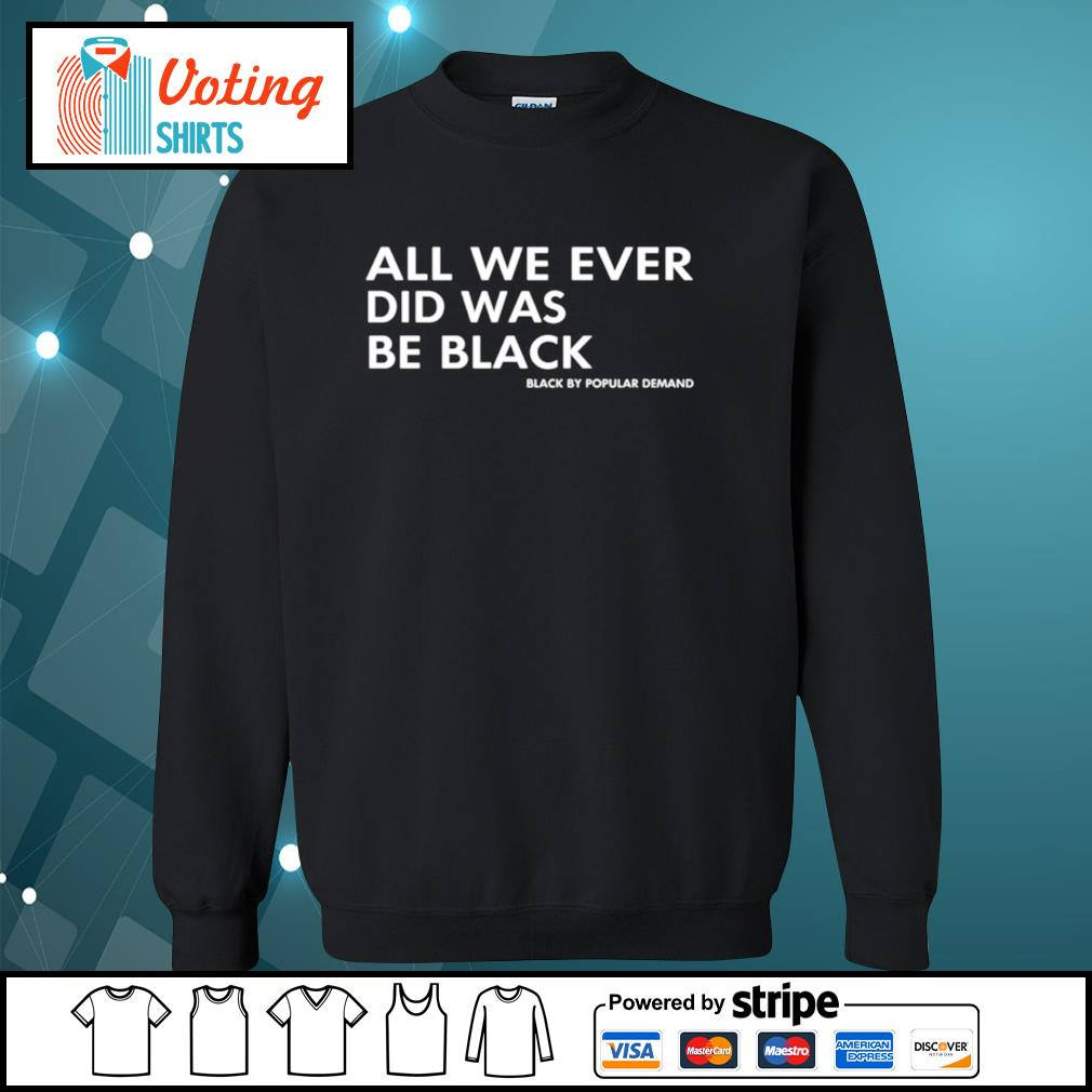 All We Ever Did Was Be Black sweater