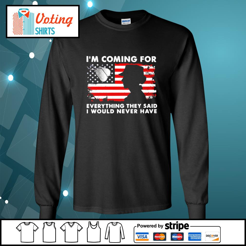 American Flag I'm coming for everything they said I would never have s longsleeve-tee