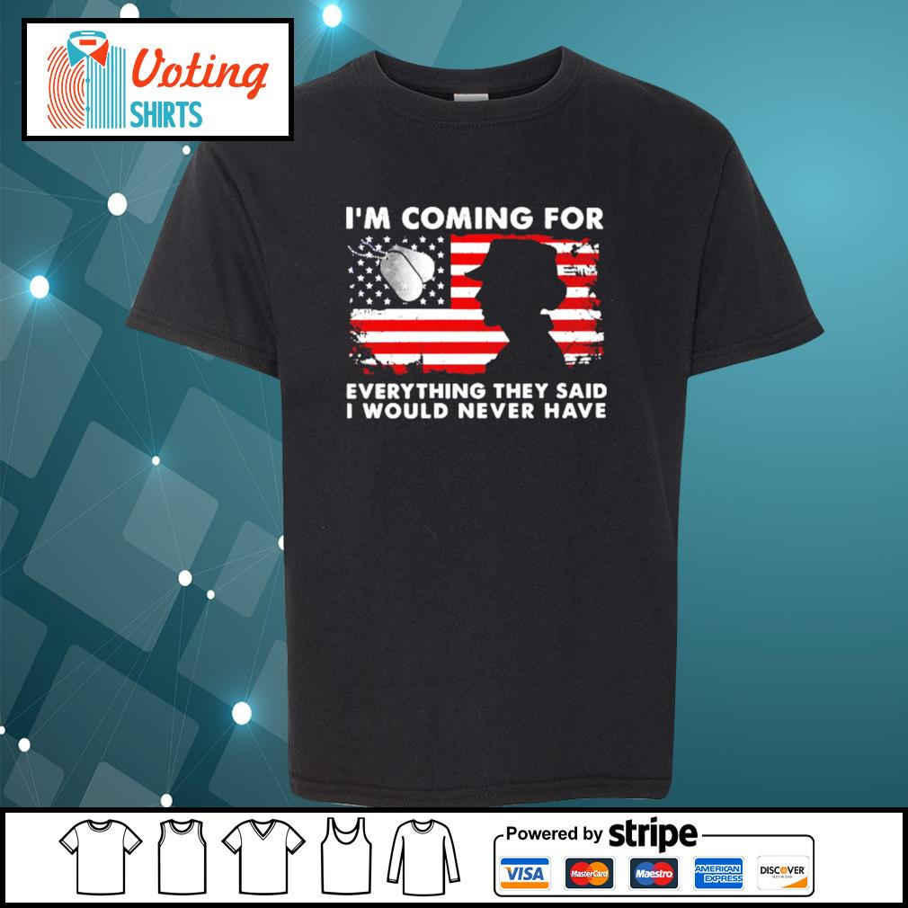 American Flag I'm coming for everything they said I would never have s youth-tee