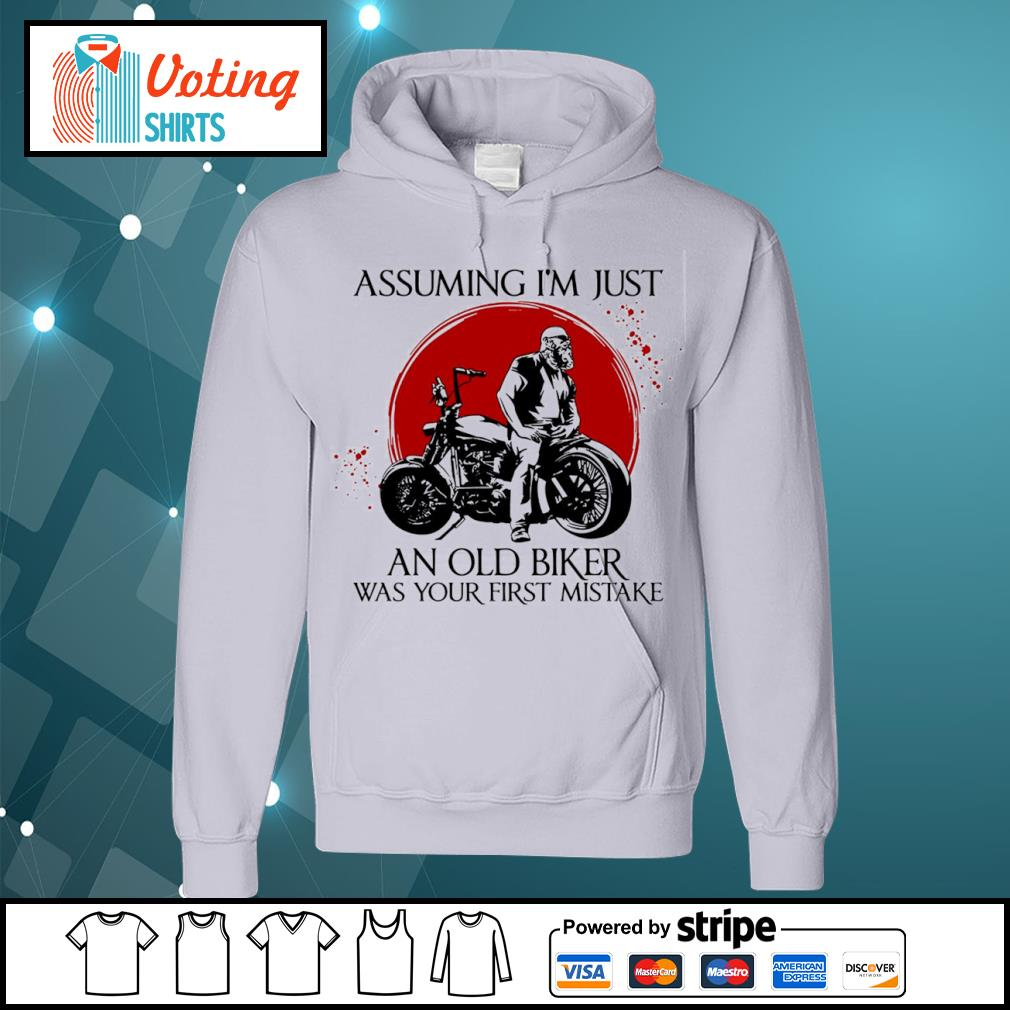 Assuming I'm just an old biker was your first mistake s hoodie
